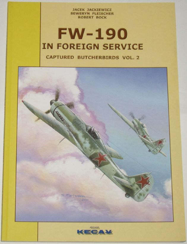 FW-190 In Foreign Service, Captured Butcherbords Volume 2, by J Jackiewicz, S Fleischer and R Bock